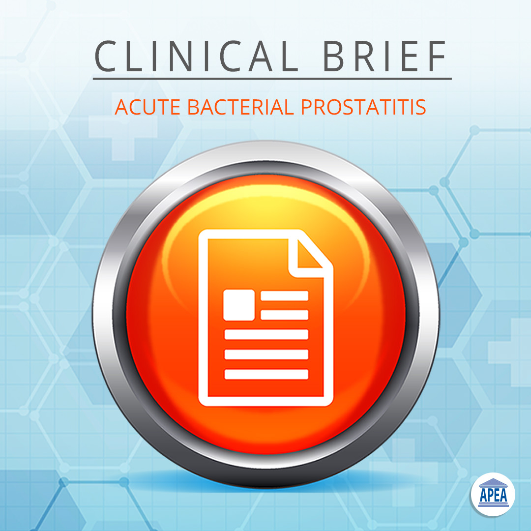 Clinical Brief: Acute Bacterial Prostatitis