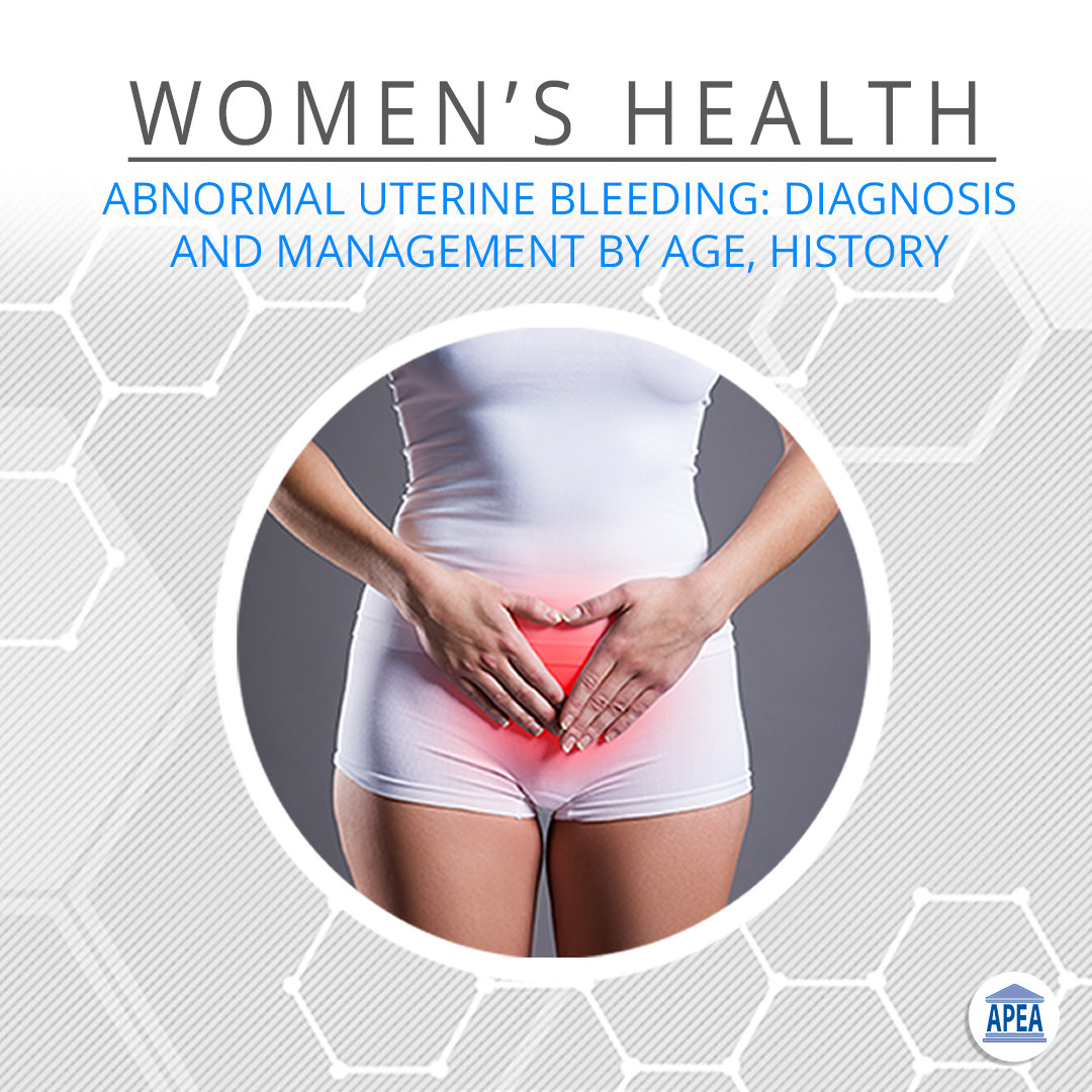 Abnormal Uterine Bleeding: Diagnosis and Management by Age, History