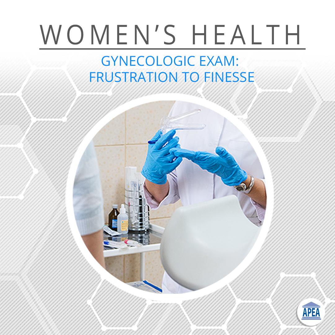 Gynecologic Exam: Frustration to Finesse